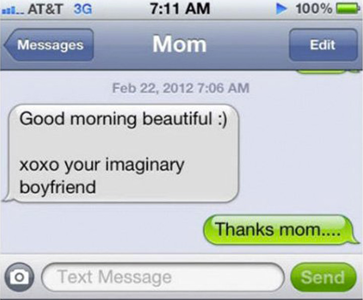 14 Funny Mom Texts - A early morning text from your loved one is always special...even if it's from an imaginary boyfriend.