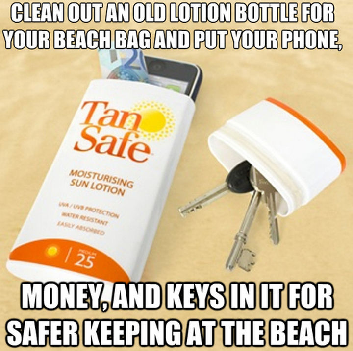 52 Cleaning and Life Hacks - Clean out an old lotion bottle for your beach bag and put your phone, money, and keys in it for safer keeping at the beach.