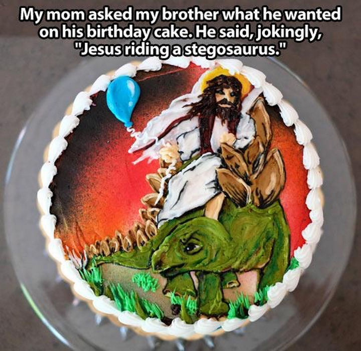 "33 Trolling Parents - My mom asked my brother what he wanted on his birthday cake. He said, jokingly, ""Jesus riding a stegosaurus."""