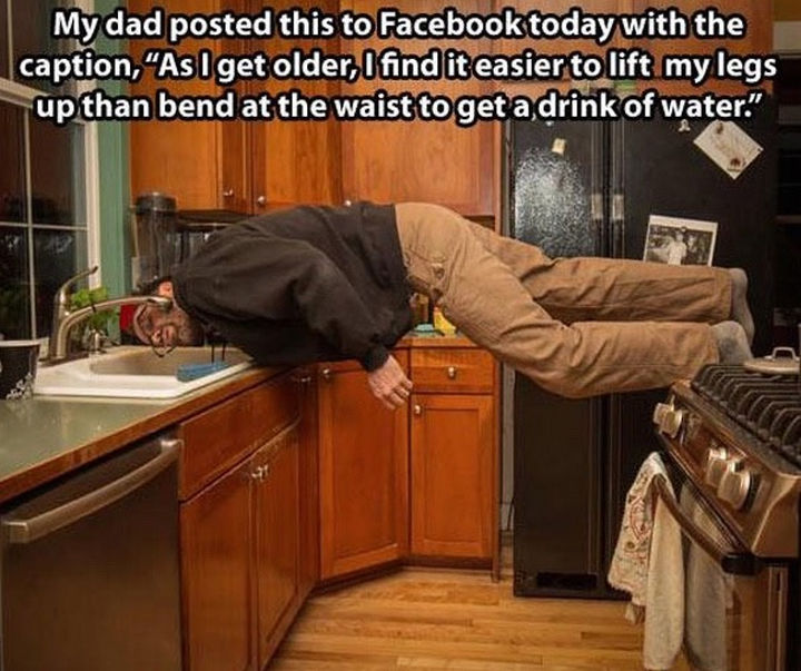 "33 Trolling Parents - My dad posted this to Facebook today with the caption, ""As I get older, I find it easier to lift my legs up than bend at the waist to get a drink of water."""
