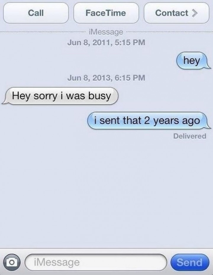 """""""Hey. Hey sorry I was busy. I sent that 2 years ago."""""""