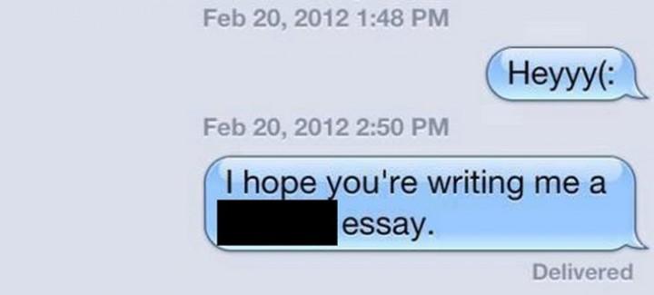 """""""Heyyy (: I hope you're writing me an essay."""""""