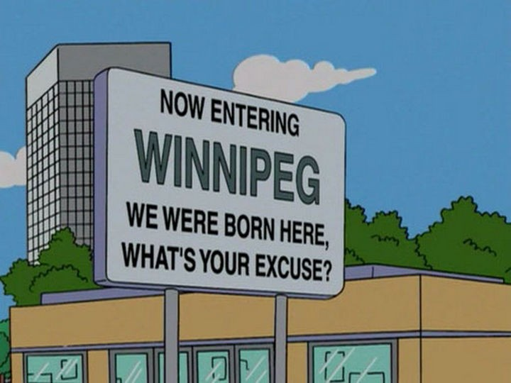 "31 Funny Simpsons Signs - ""Now entering Winnipeg. We were born here, what's your excuse?"""