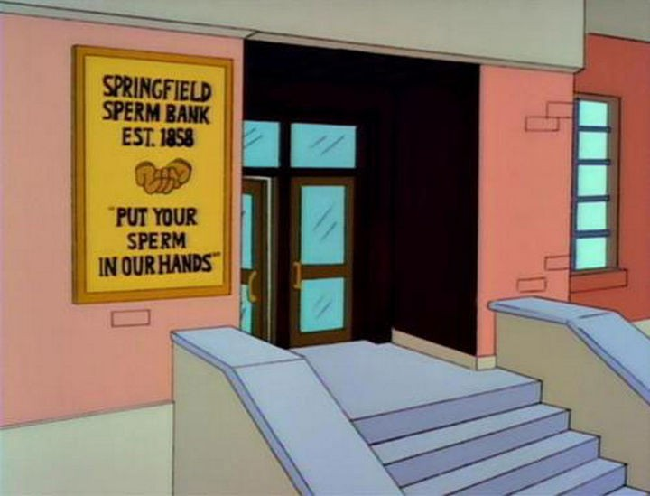 "31 Funny Simpsons Signs - ""Springfield Sperm Bank Est. 1858 - Put your sperm in our hands."""