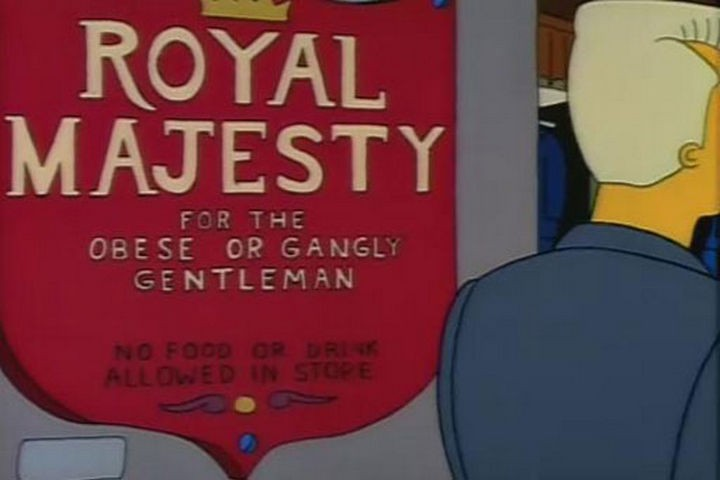 "31 Funny Simpsons Signs - ""Royal Majesty For The Obese Or Gangly Gentleman - No food or drink allowed in-store."""