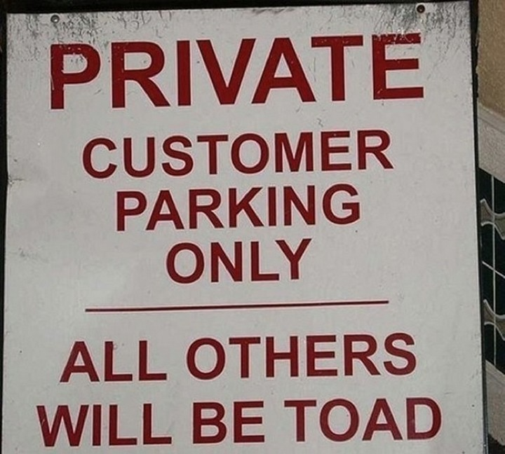 "21 Funny Spelling Mistakes - ""Private. Customer parking only. All others will be toad."""