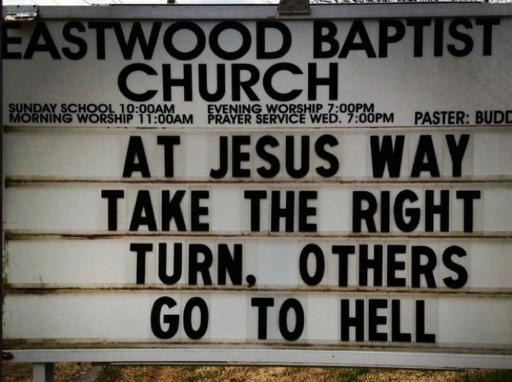 45 Funny Church Signs - At Jesus Way, the the right turn, others go to hell.