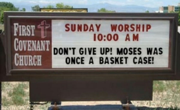 45 Funny Church Signs - Don't give up! Moses was once a basket case!