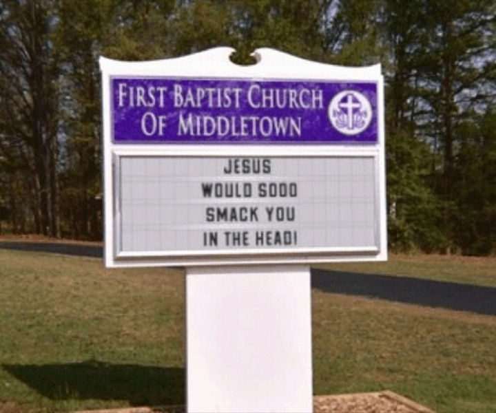 45 Funny Church Signs - Jesus would sooo smack you in the head!