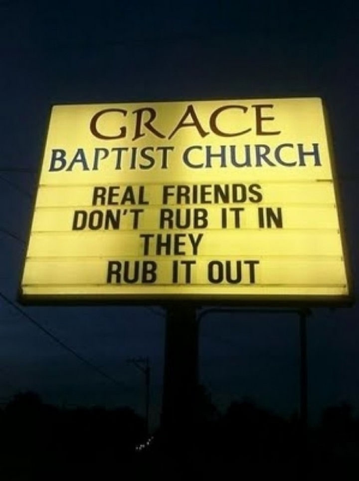 45 Funny Church Signs - Real friends don't rub it in. They rub it out.