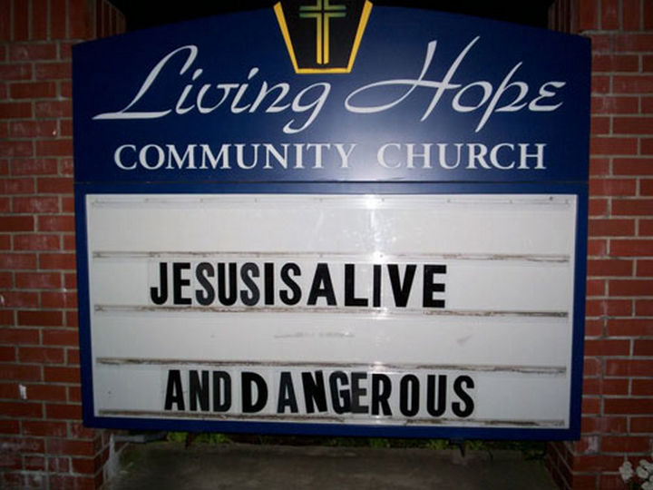 45 Funny Church Signs - Jesus is alive and dangerous.