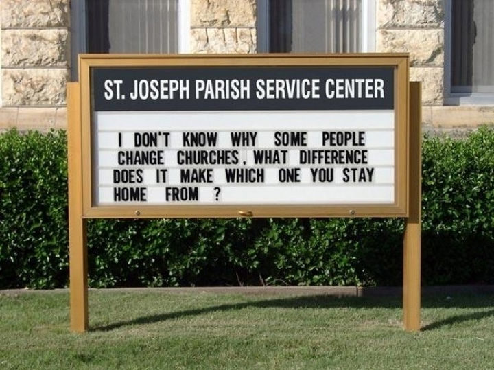 45 Funny Church Signs - I don't know why some people change churches. What difference does it make which one you stay home from?