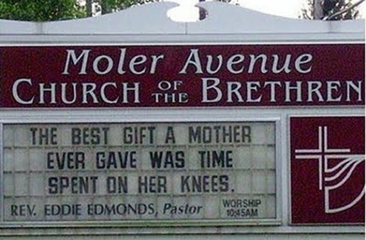 45 Funny Church Signs - The best gift a mother ever gave was time spent on her knees.