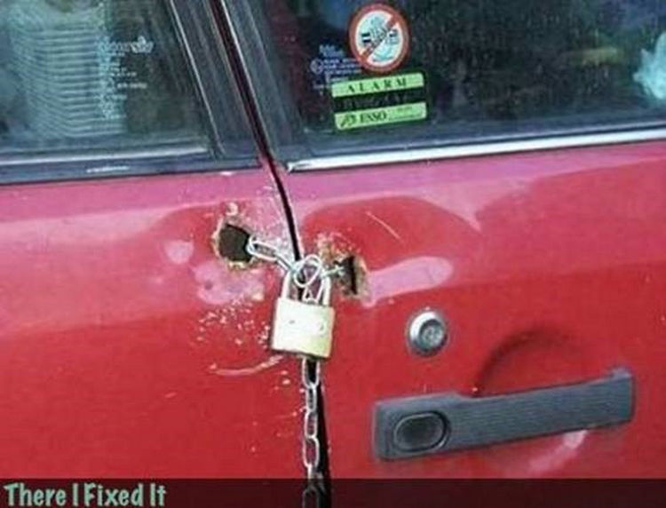 "20 Hilarious Ways Men Can Fix Anything - ""The lock on your car door is broken? I can fix that!"""