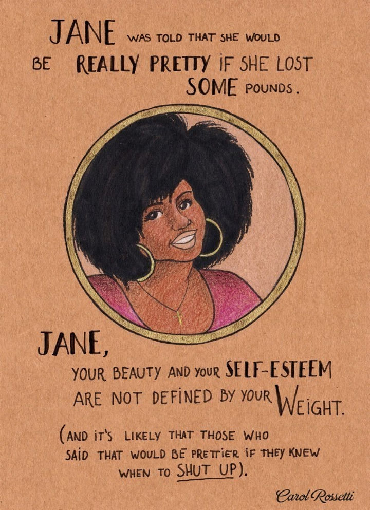 """Inspiring Drawings by Brazilian Artist Carol Rossetti - """"Jane was told that she would be really pretty if she lost some pounds. Jane, your beauty and your self-esteem are not defined by your weight. (And it's likely that those who said that would be prettier if they knew when to SHUT UP.)"""""""