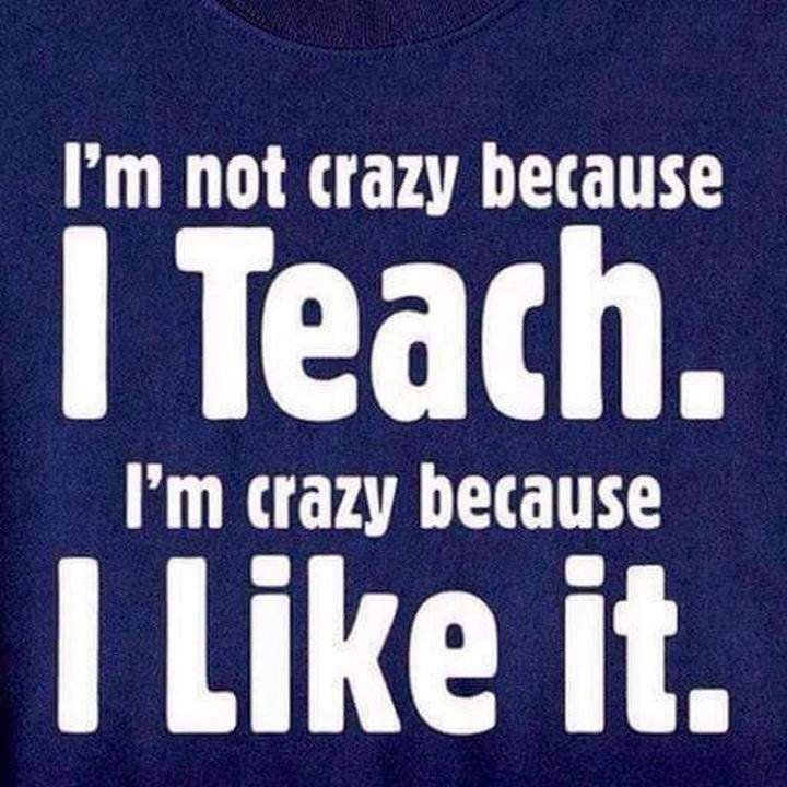 67 Hilarious Teacher Memes - Goin' crazy.