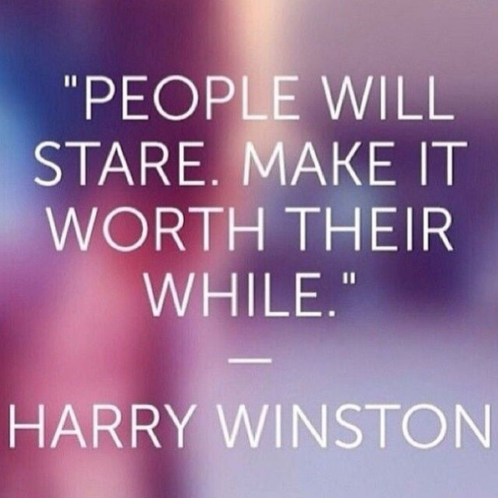 "55 Inspiring Fashion Quotes - ""People will stare. Make it worth their while."" - Harry Winston"