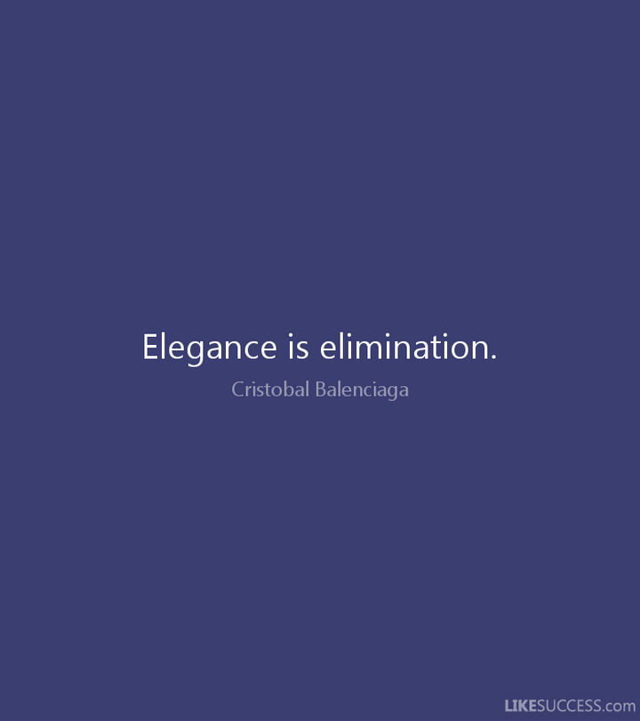 "55 Inspiring Fashion Quotes - ""Elegance is elimination."" - Cristobal Balenciaga"