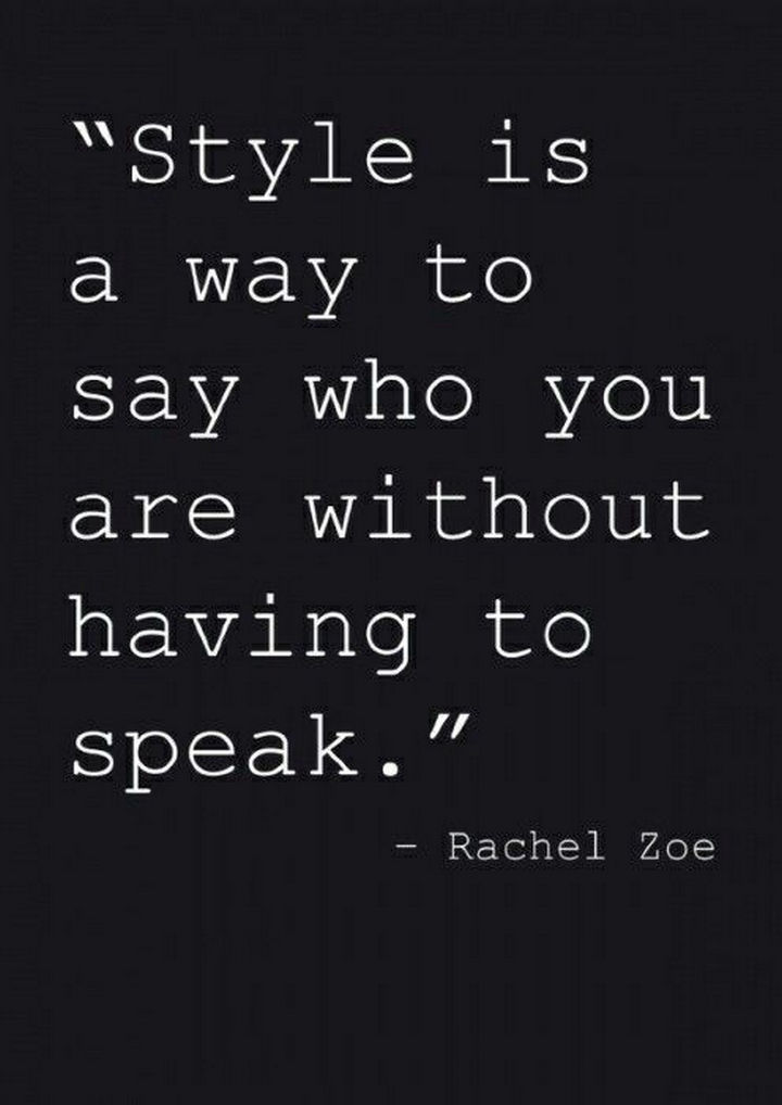 "55 Inspiring Fashion Quotes - ""Style is a way to say who you are without having to speak."" - Rachel Zoe"