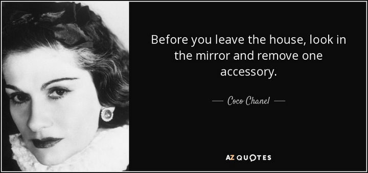 """55 Inspiring Fashion Quotes - """"Before you leave the house, look in the mirror and remove one accessory."""" - Coco Chanel"""