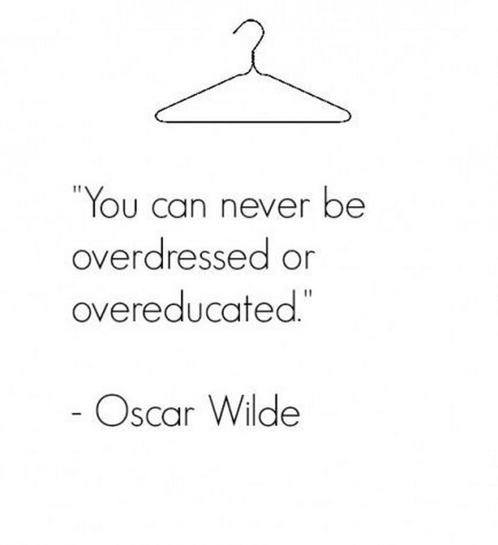 """55 Inspiring Fashion Quotes - """"You can never be overdressed or overeducated."""" - Oscar Wilde"""
