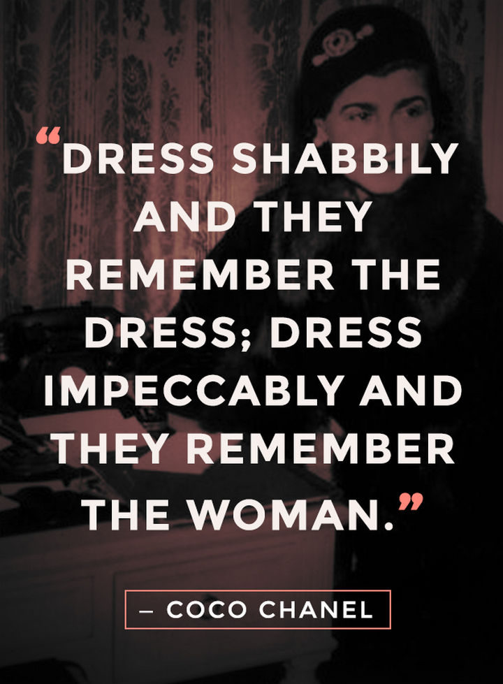 """55 Inspiring Fashion Quotes - """"Dress shabbily and they remember the dress; Dress impeccably and they remember the woman."""" - Coco Chanel"""