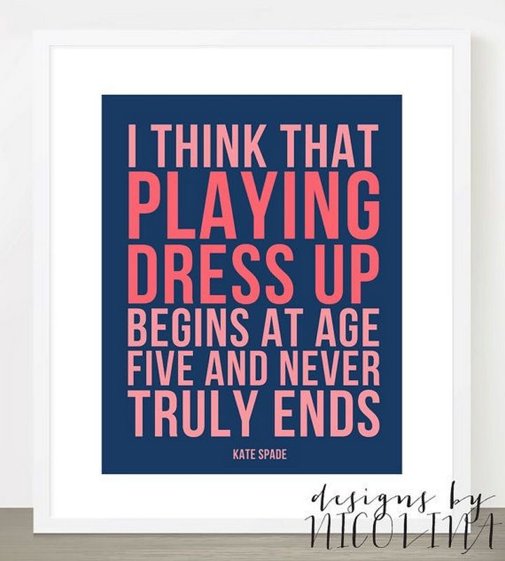 """55 Inspiring Fashion Quotes - """"I think that playing dress up begins at age five and never truly ends."""" - Kate Spade"""