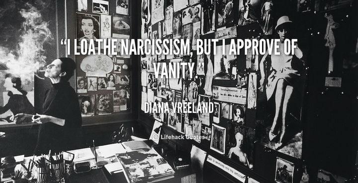 "55 Inspiring Fashion Quotes - ""I loathe narcissism, but I approve of vanity."" - Diana Vreeland"