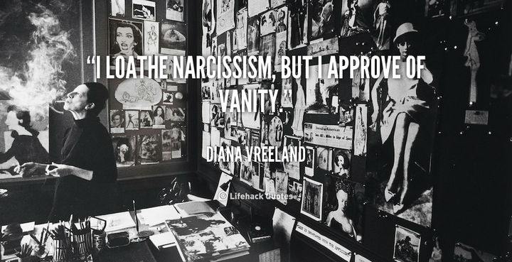 "55 Inspiring Fashion Quotes - ""I loathe narcissism, but I approve of vanity."" - Diana Vreeland"