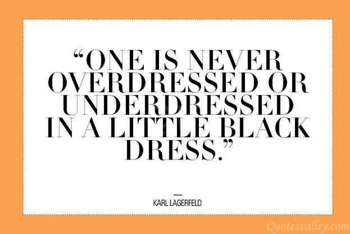 """""""One is never overdressed or underdressed in a little black dress."""" - Kari Lagerfeld"""