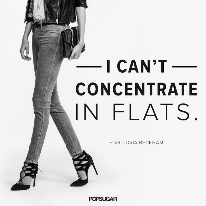 """""""I can't concentrate in flats."""" - Victoria Beckham"""