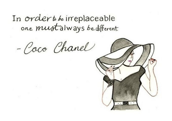 """""""In order to be irreplaceable, one must always be different."""" - Coco Chanel"""