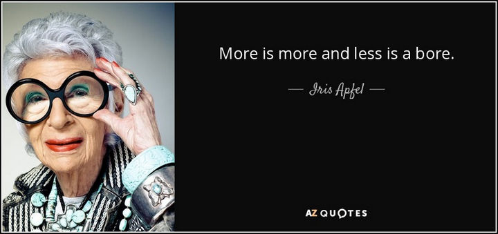 "55 Inspiring Fashion Quotes - ""More is more and less is a bore."" - Iris Apfel"