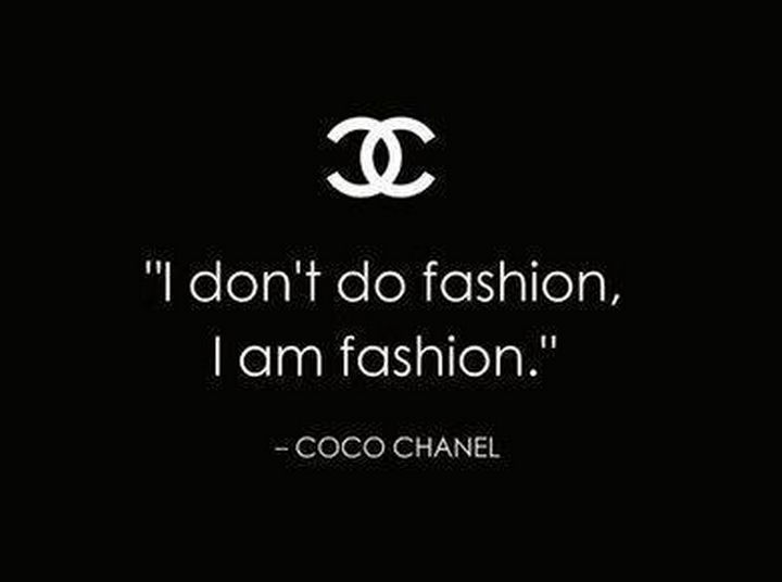 "55 Inspiring Fashion Quotes - ""I don't do fashion, I am fashion."" - Coco Chanel"