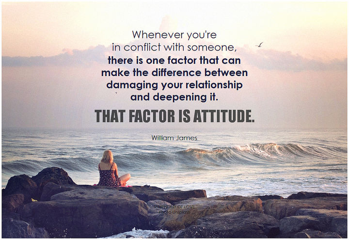 "75 Amazing Relationship Quotes - ""Whenever you're in conflict with someone, there is one factor that can make the difference between damaging your relationship and deepening it. That factor is attitude."" - William James"