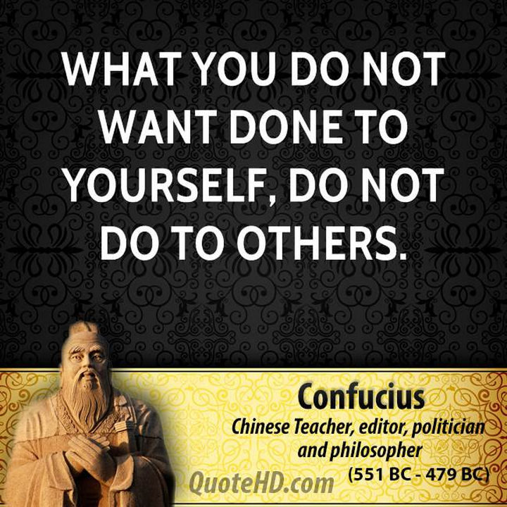 "75 Amazing Relationship Quotes - ""What you do not want done to yourself, do not do to others."" - Confucius"