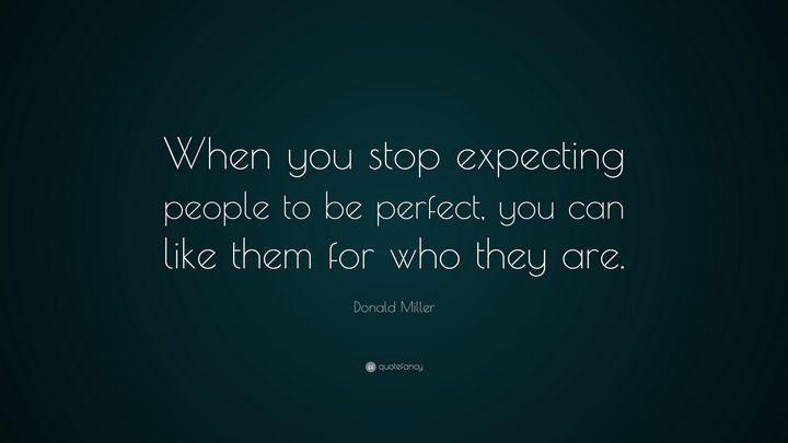"75 Amazing Relationship Quotes - ""When you stop expecting people to be perfect, you can like them for who they are."" - Donald Miller"