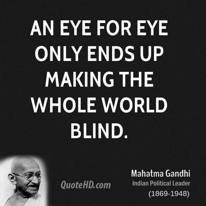 "75 Amazing Relationship Quotes - ""An eye for eye only ends up making the whole world blind."" - Mahatma Gandhi"