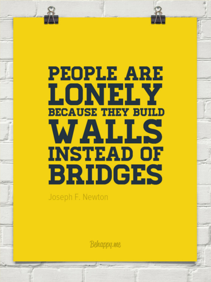 "75 Amazing Relationship Quotes - ""People are lonely because they build walls instead of bridges."" - Joseph F. Newton Men"