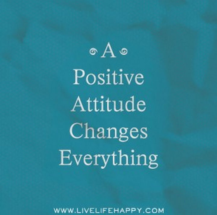 """""""A positive attitude changes everything."""" - Unknown"""