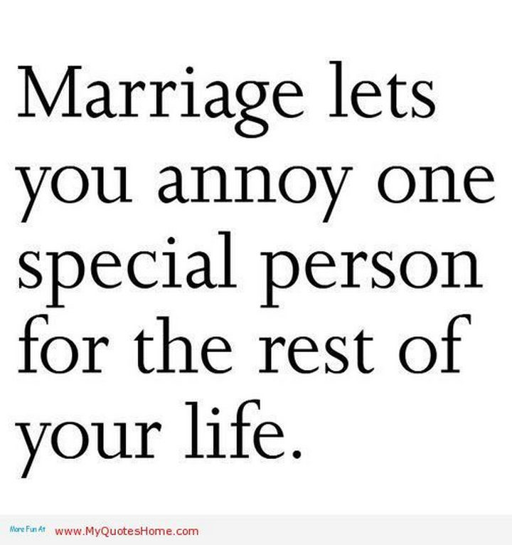 10 Funny Marriage Quotes - Don't you feel special?