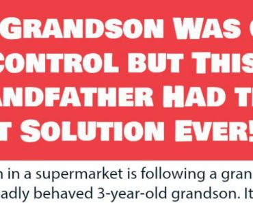 His Grandson Was Out of Control but This Grandfather Had the Best Solution Ever. LOL!