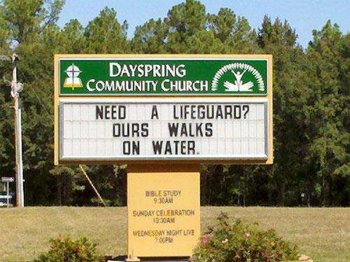 """31 Church Signs - """"Need a lifeguard? Ours walks on water."""""""