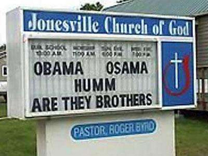 "31 Church Signs - ""Obama. Osama. Humm, are they brothers?"""