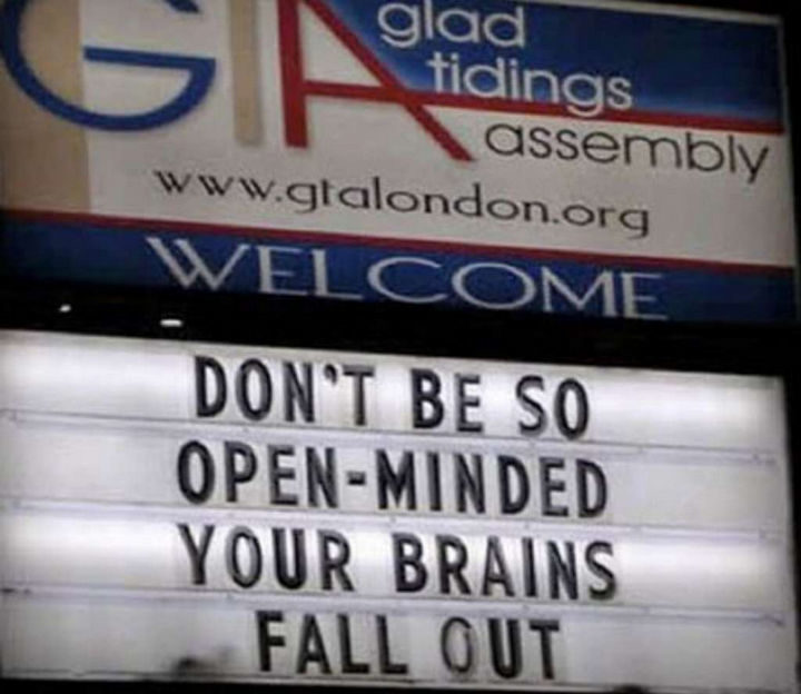 """31 Church Signs - """"Don't be so open-minded. Your brains fall out."""""""