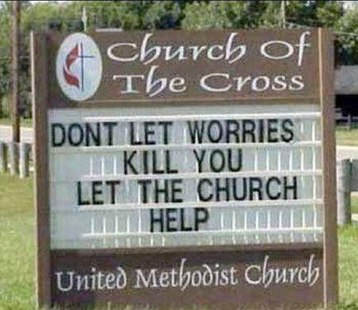 "31 Church Signs - ""Don't let worries kill you. Let the church help."""