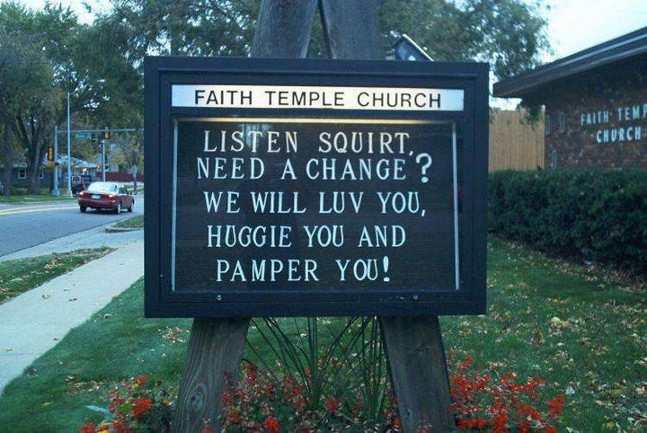 """31 Church Signs - """"Listen squirt. Need a change? We will luv you, huggie you, and pamper you!"""""""