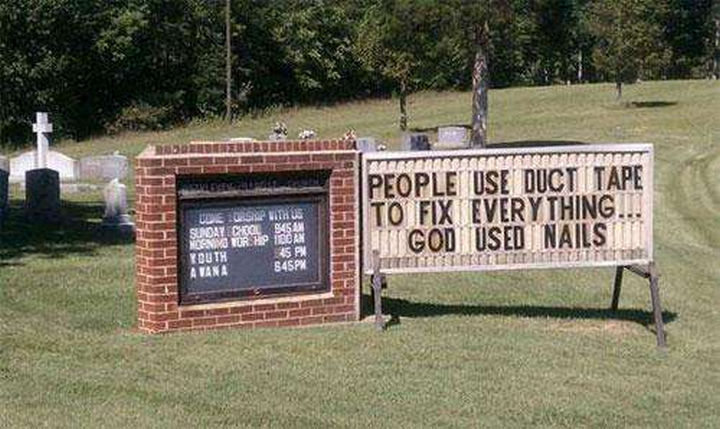 "31 Church Signs - ""People use duct tape to fix everything...God used nails."""