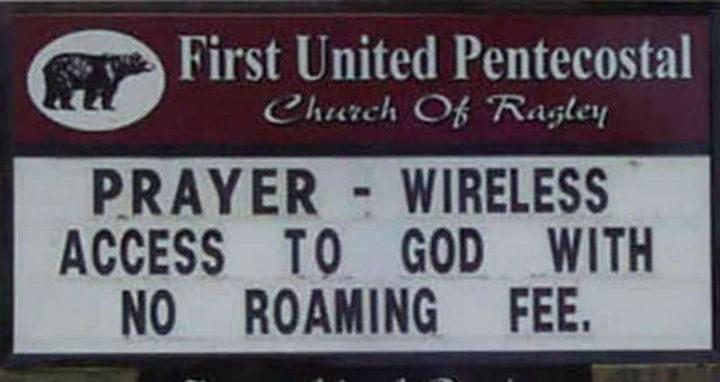 """Prayer - Wireless access to God with no roaming fee."""