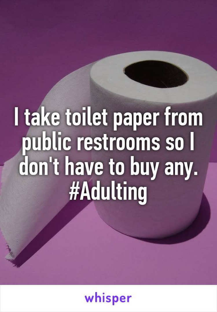 """17 People Who Have Life All Figured Out - """"I take toilet paper from public restrooms so I don't have to buy any."""""""
